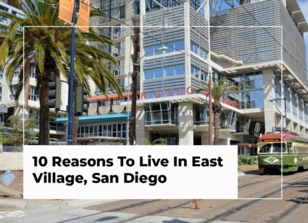 10 Reasons To Live In East Village, San Diego