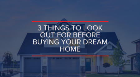3 Things to Look Out for Before Buying Your Dream Home