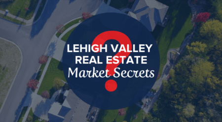 Secrets of the Lehigh Valley Real Estate Market