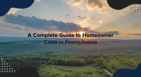 A Complete Guide to Homeowner Costs in Pennsylvania