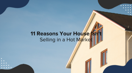 11 Reasons Your House Isn't Selling in Hot Market