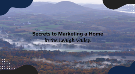 Secrets To Marketing A Home For Sale in Lehigh Valley