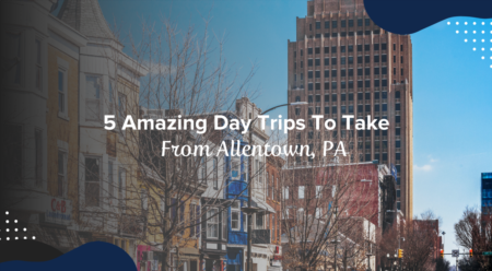 5 Amazing Day Trips To Take From Allentown, PA