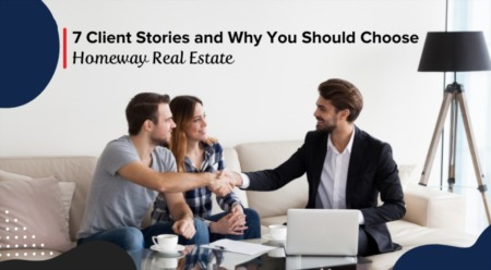 7 Client Stories and Why You Should Choose Homeway Real Estate