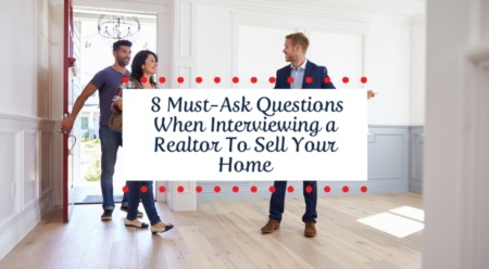 8 Must-Ask Questions When Interviewing a Realtor To Sell Your Home
