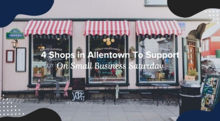 4 Shops in Allentown To Support On Small Business Saturday