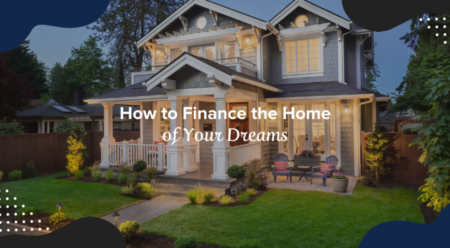 How to Finance the Home of Your Dreams