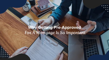 Why Getting Pre-Approved For A Mortgage Is So Important