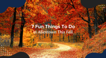 7 Fun Things To Do in Allentown This Fall