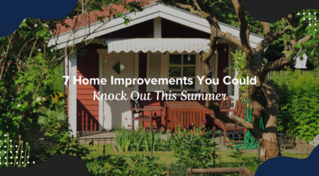 7 Home Improvements You Could Knock Out This Summer