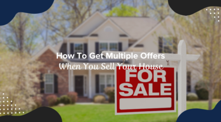 How To Get Multiple Offers When You Sell Your House