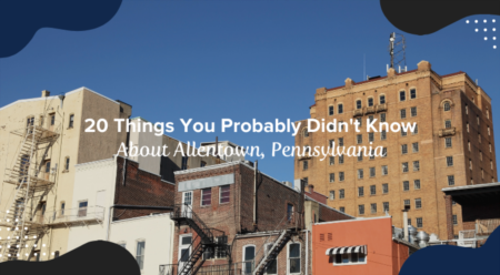 20 Things You Probably Didn't Know About Allentown, Pennsylvania