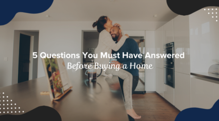 5 Questions You Must Have Answered Before Buying a Home