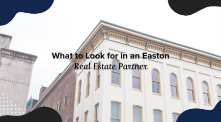 What to Look for in an Easton Real Estate Partner