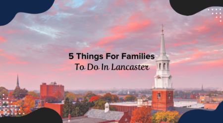 5 Things For Families To Do In Lancaster