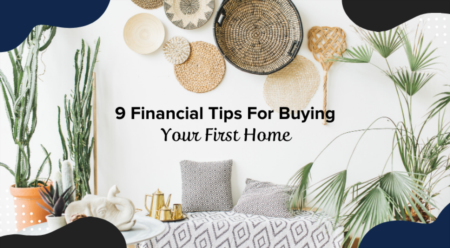 9 Financial Tips For Buying Your First Home
