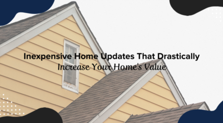 Inexpensive Home Updates That Drastically Increase Your Home's Value
