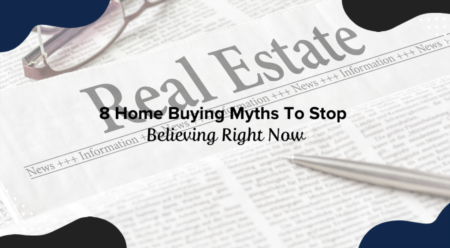 8 Home Buying Myths To Stop Believing Right Now