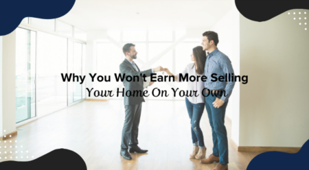 Why You Won't Earn More Selling Your Home On Your Own