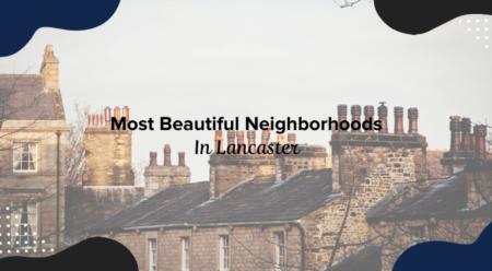 Most Beautiful Neighborhoods In Lancaster