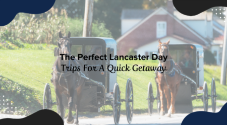 The Perfect Lancaster Day Trips For A Quick Getaway
