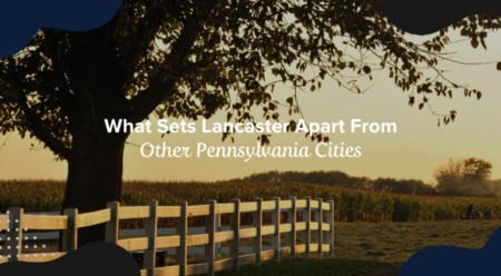 What Sets Lancaster Apart From Other Pennsylvania Cities