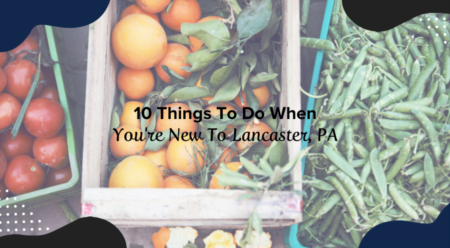 10 Things To Do When You're New To Lancaster, PA