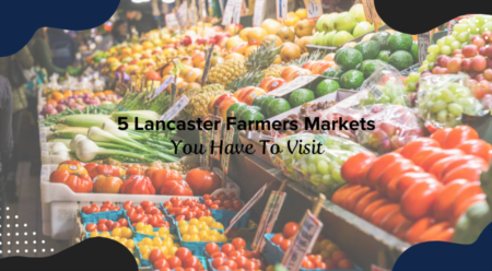 5 Lancaster Farmers Markets You Have To Visit