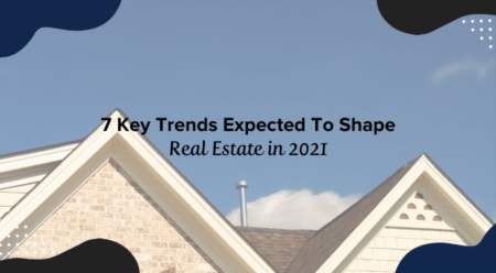 7 Key Trends Expected To Shape Real Estate in 2021