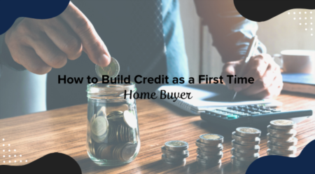 How to Build Credit as a First Time Home Buyer