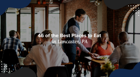 46 of the Best Places to Eat in Lancaster, PA