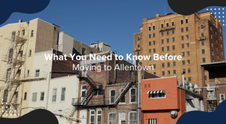 What You Need to Know Before Moving to Allentown