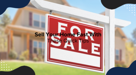 Sell Your Home Fast With These Quick Tips