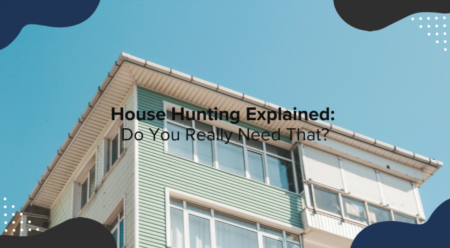 House Hunting Explained: Do You Really Need That?