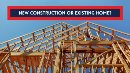 New Construction or Existing Home: Which Should I Do?