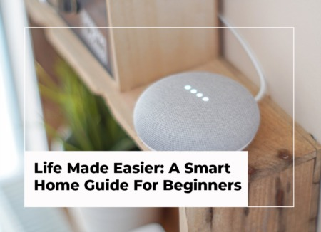 Life Made Easier: A Smart Home Guide For Beginners