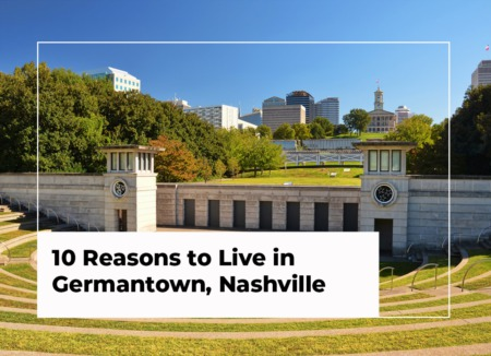 10 Reasons to Live in Germantown, Nashville