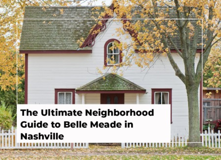 The Ultimate Neighborhood Guide to Belle Meade in Nashville