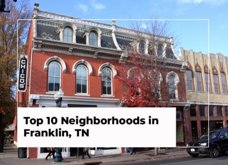 Top 10 Neighborhoods in Franklin, TN: 2021 Guide