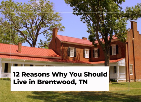 12 Reasons Why You Should Live in Brentwood, TN Today