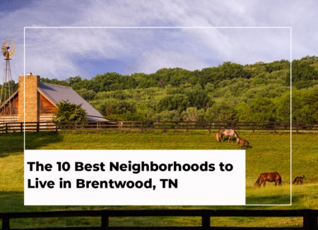 The 10 Best Neighborhoods to Live in Brentwood, TN