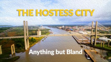 Anything but Bland- Savannah, GA