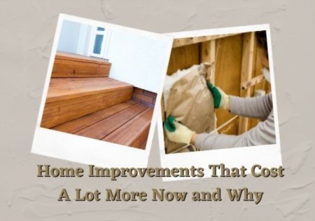 Home Improvements That Cost A Lot More Now and Why