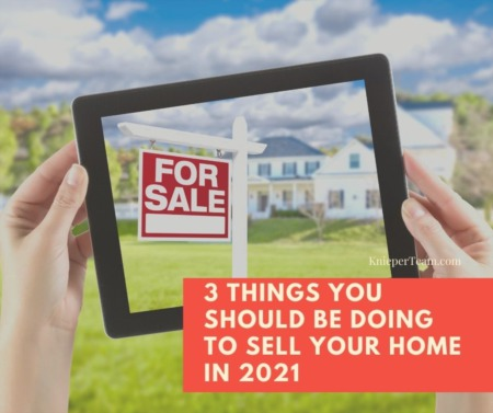3 Things You Should Be Doing to Sell Your Home in 2021