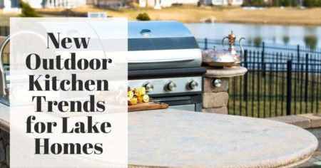 New Outdoor Kitchen Trends for Lake Homes