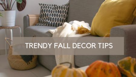 TRENDY FALL DECOR TIPS