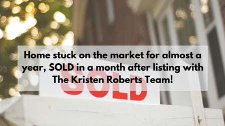 Home stuck on the market for almost a year, SOLD in a month after listing with The Kristen Roberts Team!