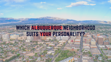 Quiz: Which Albuquerque Neighborhood Suits Your Personality?