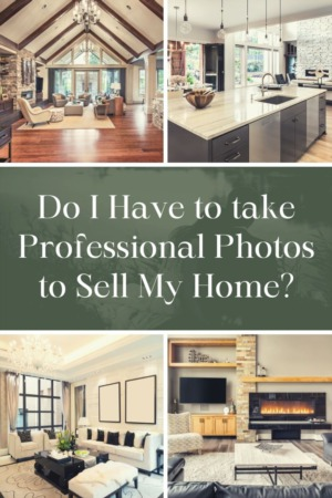 Do I Have to take Professional Photos to Sell My Home?