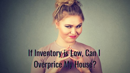 If Inventory is Low, Can I Overprice My House?